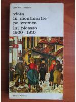 Jean Paul Crespelle - Viata in Montmartre pe vremea lui Picasso 1900-1910