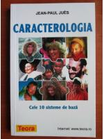 Jean Paul Jues - Caracterologia. Cele 10 sisteme de baza