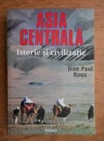 Anticariat: Jean-Paul Roux - Asia centrala. Istorie si civilizatie