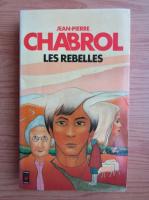 Anticariat: Jean Pierre Chabrol - Les rebelles