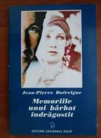Anticariat: Jean Pierre Dufreigne - Memoriile unui barbat indragostit
