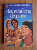 Anticariat: Jean Pierre Ferriere - Des relations de plage