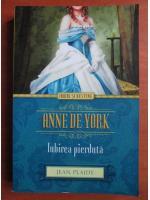 Jean Plaidy - Anne de York. Iubirea pierduta