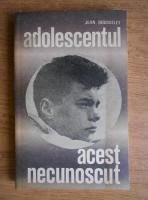 Jean Rousselet - Adolescentul, acest necunoscut