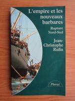 Anticariat: Jean Rufin - L'empire et les nouveaux barbares. Rupture Nord-Sud