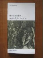 Anticariat: Jean Starobinski - Melancolie, nostalgie, ironie