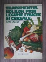 Jean Valnet - Tratamentul bolilor prin legume, fructe si cereale