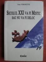 Jean Vernette - Secolul XXI va fi mistic sau nu va fi deloc