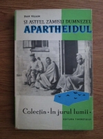 Jean Villain - In jurul lumii si astfel zamisli Dumnezeu apartheidul