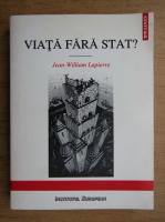 Anticariat: Jean-William Lapierre - Viata fara stat? Eseu asupra puterii politice si inovatiei sociale