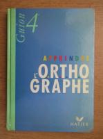 Jeanine Guion - Apprendre l'orthographe 4e