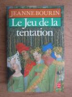 Anticariat: Jeanne Bourin - Le Jeu de la tentation