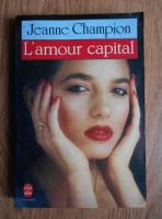 Anticariat: Jeanne Champion - L'amour capital