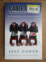 Anticariat: Jeff Cohen - Cable news confidential. My misadventures in Corporate Media