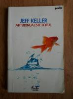 Jeff Keller - Atitudinea este totul