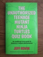 Anticariat: Jeff Rovin - The unauthorized teenage mutant ninja turtles quiz book