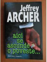 Jeffrey Archer - Aici se ascunde o poveste