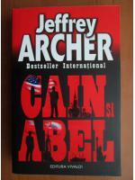 Jeffrey Archer - Cain si Abel