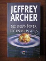 Jeffrey Archer - Nici un ban in plus , nici un ban in minus