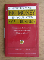 Anticariat: Jeffrey J. Fox - How to make big money in your own small business