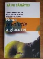 Jennie Brand Miller - Noua Revolutie a glucozei. Sa fii sanatos