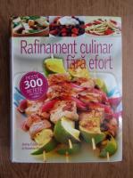 Anticariat: Jenny Fanshaw, Annette Forrest - Rafinament culinar fara efort. Peste 300 retete din toata lumea