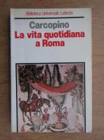 Anticariat: Jerome Carcopino - La vita quotidiana a Roma