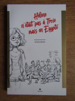 Anticariat: Jerome Delclos - Helene n'etait pas a Troie mais en Egypte