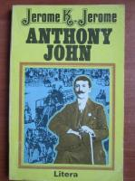 Anticariat: Jerome K. Jerome - Anthony John