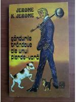 Anticariat: Jerome K. Jerome - Gandurile trandave ale unui pierde vara