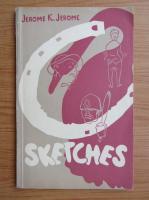 Anticariat: Jerome K. Jerome - Sketches