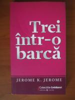 Anticariat: Jerome K. Jerome - Trei intr-o barca (Cotidianul)