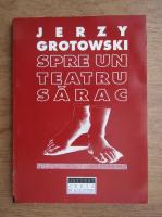 Jerzy Grotowski - Spre un teatru sarac
