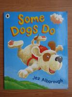 Jez Alborough - Some dogs do