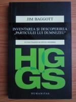 Jim Baggott - Higgs. Inventarea si descoperirea particulei lui Dumnezeu