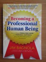 Anticariat: Jim Bagnola - Becoming a professional human being