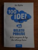 Anticariat: Jim Blythe - 100 idei geniale de relatii publice de la companii de top din intreaga lume