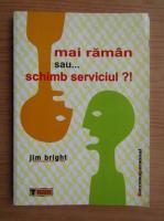 Jim Bright - Mai raman sau... schimb serviciul?!