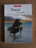 Anticariat: Jim Dornan - Pianul de pe plaja. Imagini, principii si perspective asupra succesului ca lider si in viata
