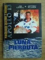 Jim Lovell, Jeffrey Kluger - Luna pierduta. Periculoasa calatorie a misiunii Apollo 13
