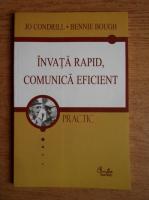 Anticariat: Jo Condrill, Bennie Bough - Invata rapid, comunica eficient