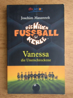 Anticariat: Joachim Masannek - Die Wilden Fussballkerle. Vanessa die Unerschrockene