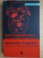 Anticariat: Joan Liebmann Smith - Semnele trupului. Cum sa afli de ce suferi fara sa mergi la medic