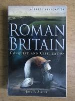 Joan P. Alcock - A brief history of Roman Britain. Conquest and civilization