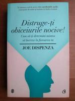 Anticariat: Joe Dispenza - Distruge-ti obiceiurile nocive! Cum sa-ti determini mintea sa lucreze in favoarea ta