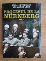 Joe J. Heydecker - Procesul de la Nurnberg (volumul 1)