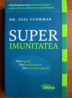 Anticariat: Joel Fuhrman - Super imunitatea