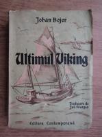 Anticariat: Johan Bojer - Ultimul viking (aprox. 1945)