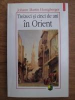 Johann Martin Honigberger - Treizeci si cinci de ani in Orient