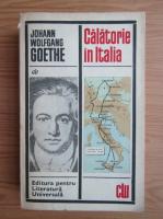 Johann Wolfgang Goethe - Calatorie in Italia